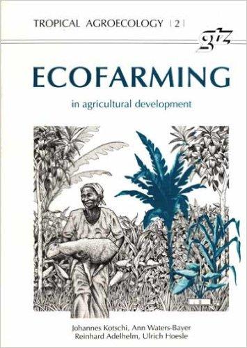 Ecofarming in agricultural Development-Johannes Kotschi Ann Waters-Bayer Reinhard Adelhelm & Ulrch Hoesle book