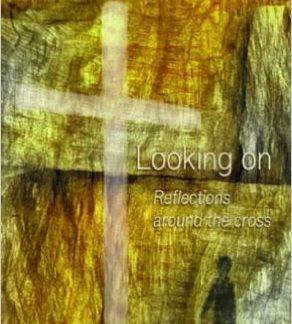 Looking On Reflections around the Cross-Stephen B.Dawes book