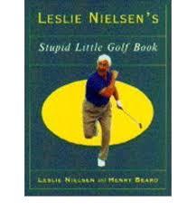Leslie Nielson's Stupid Little Golf Book-Leslie Nielson & Henry Beard book