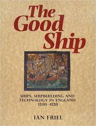 The Good Ship Ship's, Shipbuilding & Technology in England 1200-1520-Ian Friel book
