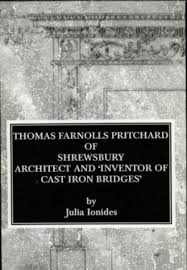 Thomas Farnolls Pritchard of Shrewsbury Architect & Inventor of Cast Iron Bridges-Julia Ionides