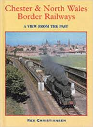 Chester & North Wales Border Railways-A View From The Past-Rex Christianson book