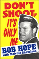 Don't Shoot it's Only Me-Bob Hope with Melville Shavelson book