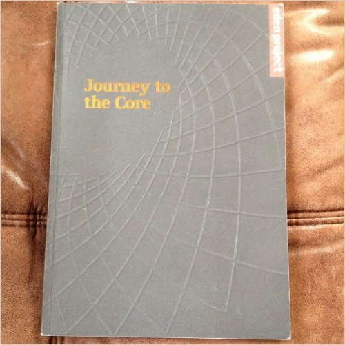 Journey to the Core-Eden Project book