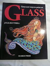 Great New Ways to Paint on Glass-Julia Bottrell book