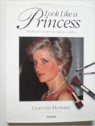 Look Like A Princess The Beauty Secrets Of A Make-Up Artist - Clayton Howard book