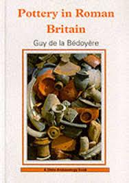 Pottery In Roman Britain - Guy De La Bedoyere BOOK