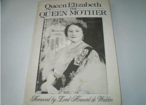 Queen Elizabeth The Queen Mother Foreword By Lord Howard De Walden. BOOK.