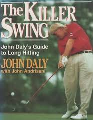 the Killer Swing John Daly`s Guide To Long Hitting John Daly With John Andrisani BOOK
