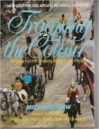 Trooping The Colour A History Of The Sovereigns Birthday Parade - Michael Gow BOOK