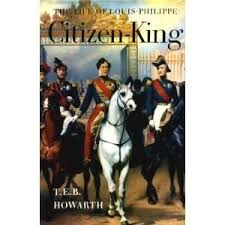 Citizen-King The Life of Louis Philippe-T. E. B. Howarth book