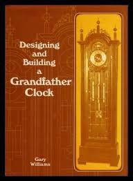Designing & Building a Grandfather Clock-Gary Williams book