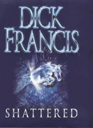 Shattered-Dick Francis book
