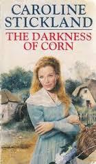 THE DARKNESS OF CORN - CAROLINE STICKLAND BOOK