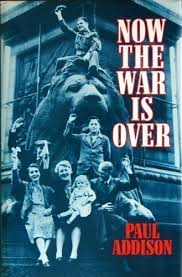 Now the war is Over-Paul Addison book