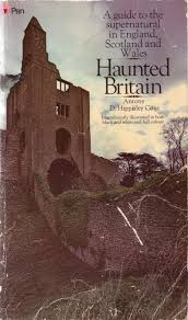 Haunted Britain; A Guide To Supernatural Sites Frequented By Ghosts, Witches, Poltergeists, And Other Mysterious Beings, book