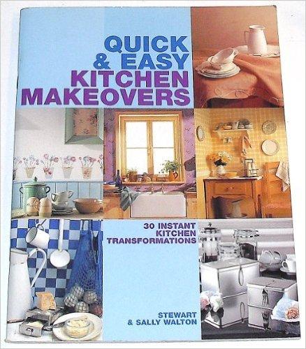 Quick & Easy Kitchen Makeovers - Stewart & Sally Walton BOOK