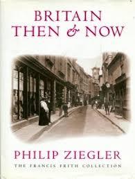 Britain Then & Now-Philip Ziegler book