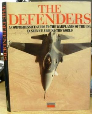 The Defenders A Comprehensive Guide to the Warplanes of the USA in Service Around the World-Chris Marshall book