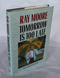 tomorrow-is-too-late-ray-moore book