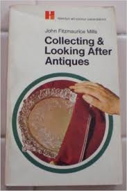 Collecting & Looking After Antiques-John Fitzmaurice Mills book