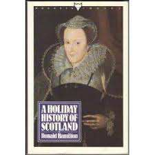 A Holiday History of Scotland-Ronald Hamilton