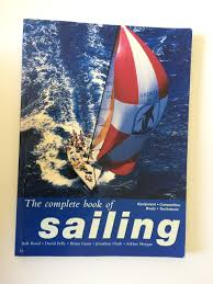 The Complete Book of Sailing - Bob Bond, David Pelly, Brian Grant, Jonathan Clark, Adrian Morgan book
