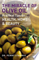 The Miracle Of Olive OIL Practical Tips For Health, Home & Beauty - Dr. Penny Stanway